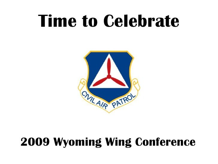 Time To Celebrate – 2009 Wyoming Wing Conference