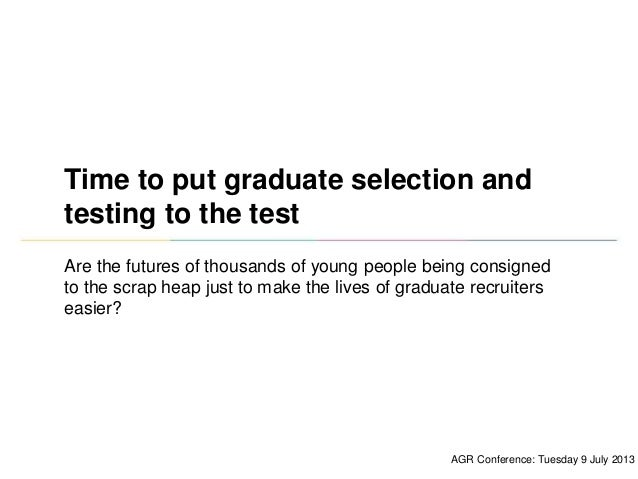 AGR CONFERENCE 2013 Time to put graduate selection and testing to the test