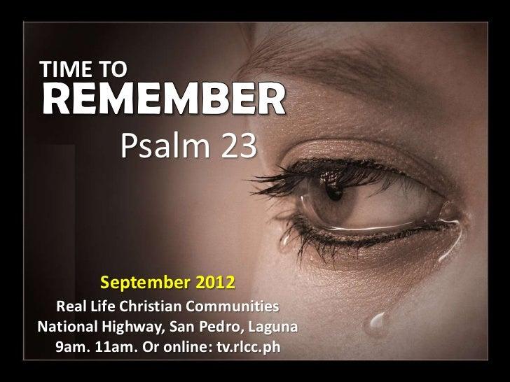 TIME TO          Psalm 23        September 2012  Real Life Christian CommunitiesNational Highway, San Pedro, Laguna  9am. ...