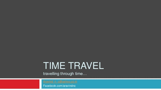 TIME TRAVELtravelling through time…Aravind_n_c@yahoo.co.inFacebook.com/aravindnc