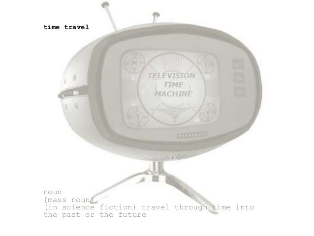 time travel  noun [mass noun] (in science fiction) travel through time into the past or the future