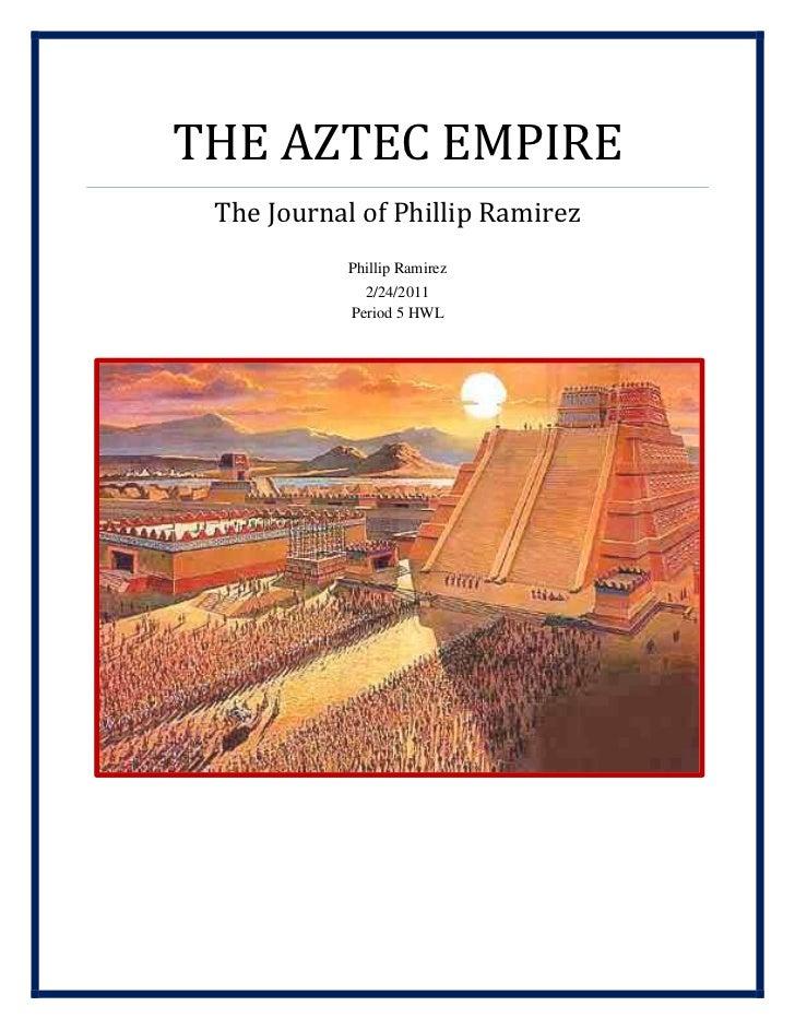 The Aztec EmpireThe Journal of Phillip RamirezPhillip Ramirez2/24/2011Period 5 HWL <br />May 16th, 1180 <br />Somewhere in...