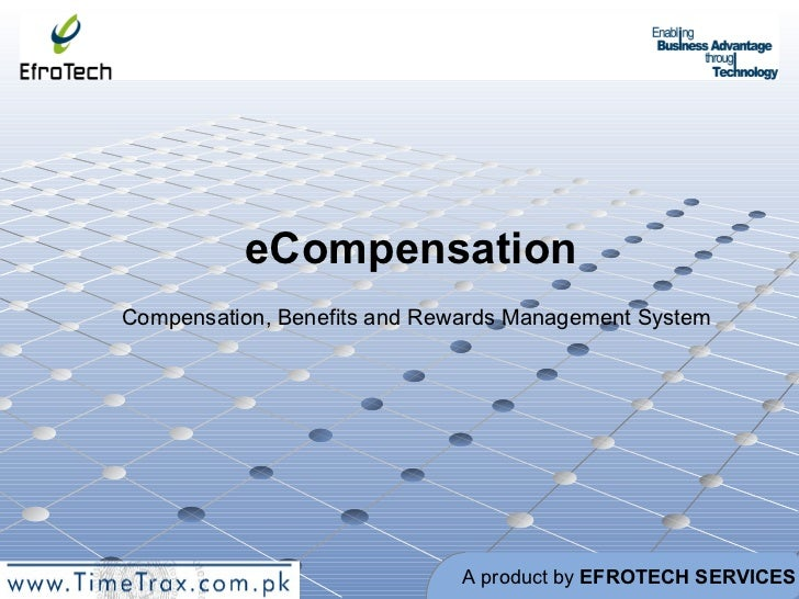 eCompensation Compensation, Benefits and Rewards Management System A product by  EFROTECH SERVICES