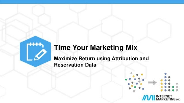 Time Your Marketing Mix Maximize Return using Attribution and Reservation Data  Time Your Marketing Mix  @electricmice  #e...