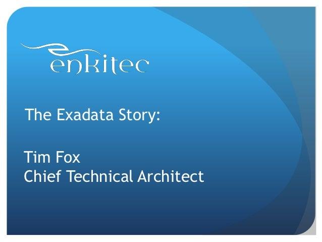 The Exadata Story:Tim FoxChief Technical Architect
