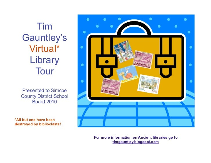 Tim    Gauntley's     Virtual*     Library      Tour   Presented to Simcoe   County District School       Board 2010*All b...