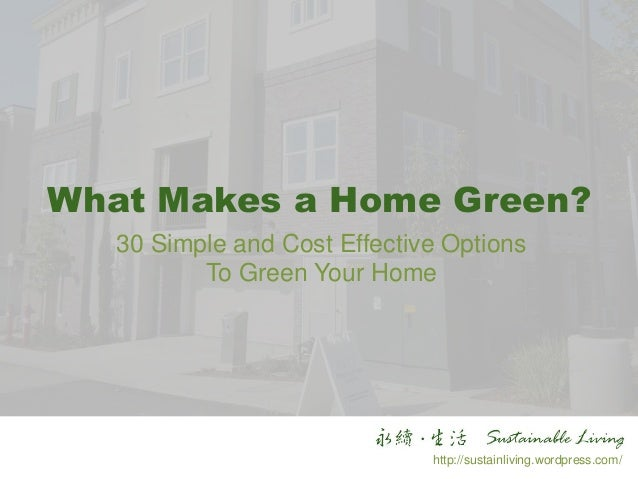 What Makes a Home Green? 30 Simple and Cost Effective Options To Green Your Home http://sustainliving.wordpress.com/