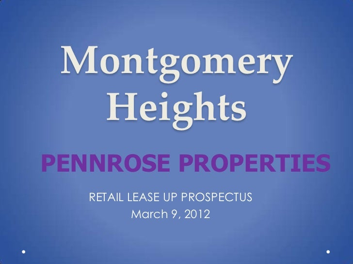 Montgomery  HeightsPENNROSE PROPERTIES   RETAIL LEASE UP PROSPECTUS           March 9, 2012