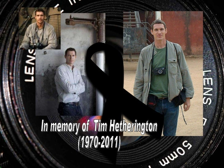 In memory of  Tim Hetherington (1970-2011)