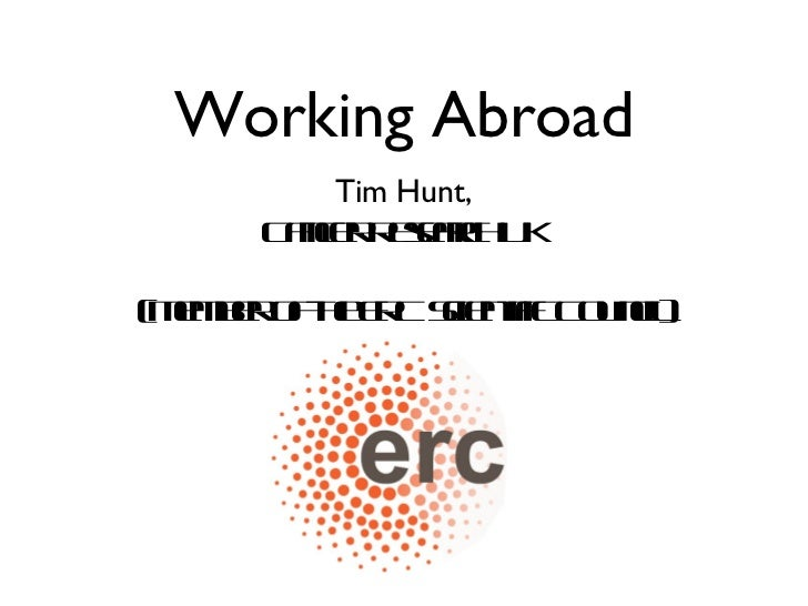 Working Abroad Tim Hunt, Cancer Research UK (Member of the ERC Scientific Council)
