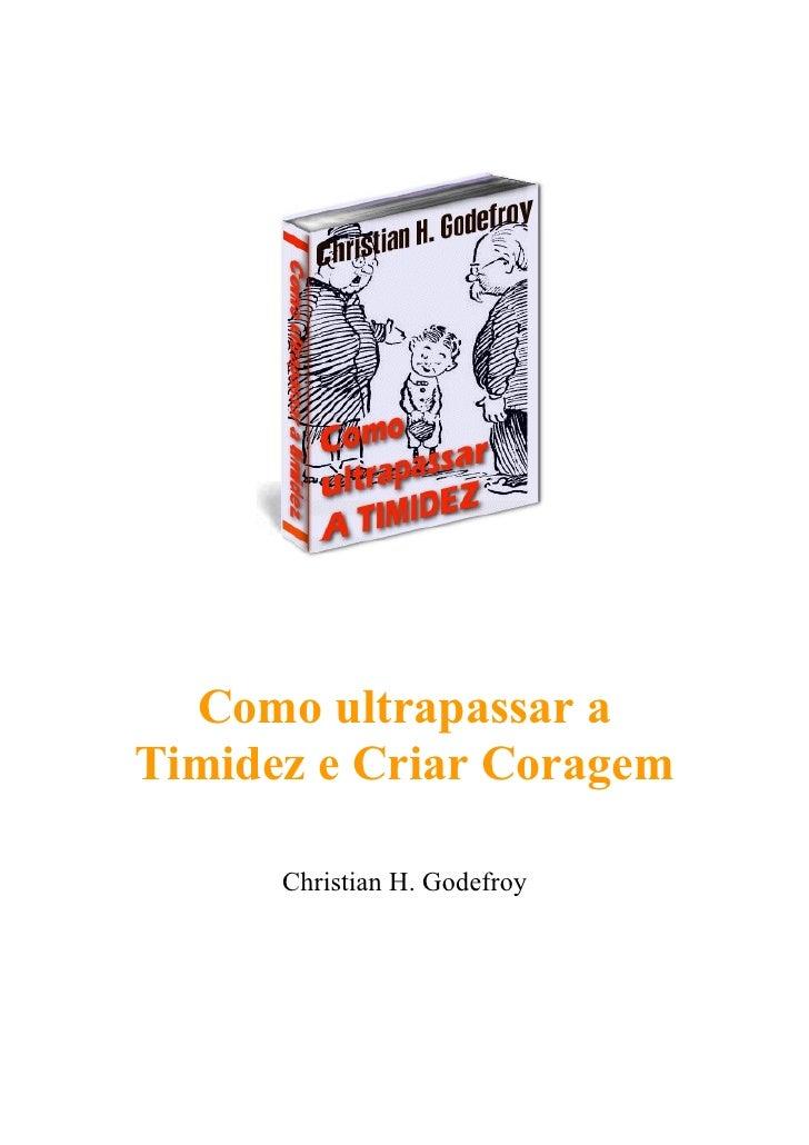 Como ultrapassar a Timidez e Criar Coragem        Christian H. Godefroy