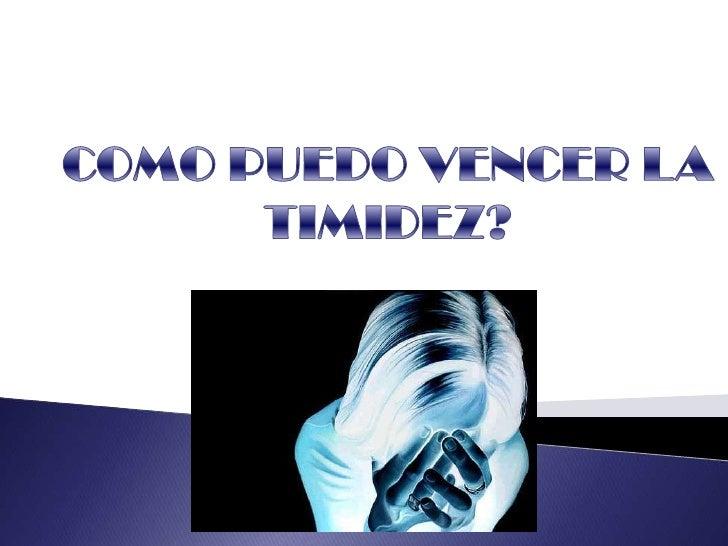 COMO PUEDO VENCER LA TIMIDEZ?<br />