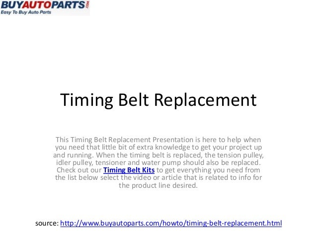Timing Belt Replacement      This Timing Belt Replacement Presentation is here to help when      you need that little bit ...