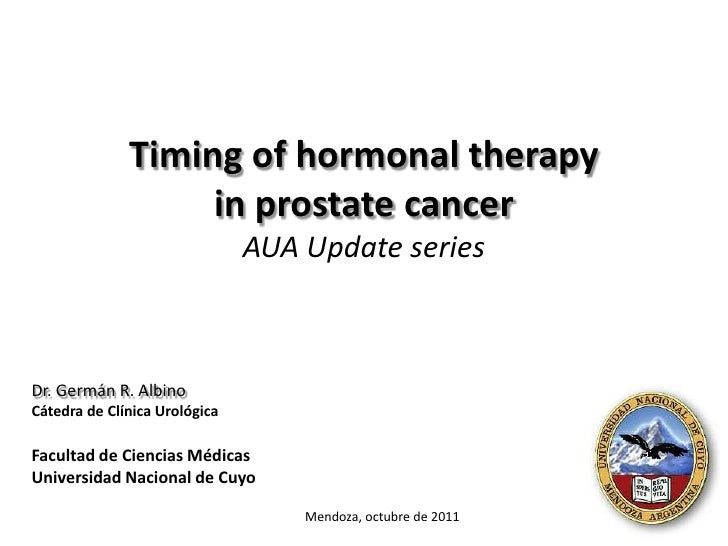 Timing of hormonal therapy                   in prostate cancer                               AUA Update seriesDr. Germán ...