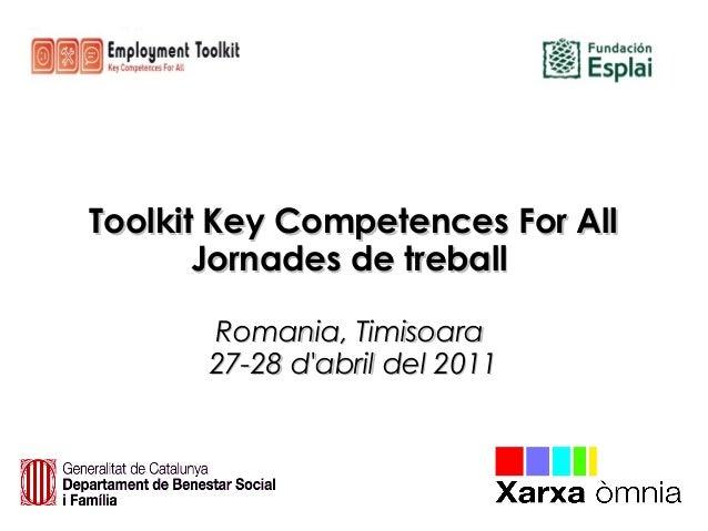 Toolkit Key Competences For AllToolkit Key Competences For All Jornades de treballJornades de treball Romania, TimisoaraRo...