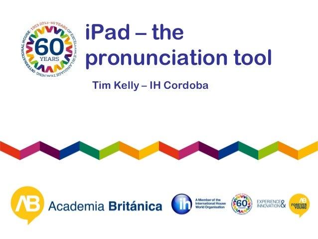 Tim kelly.ihtoc60ipad thepronunciationtool