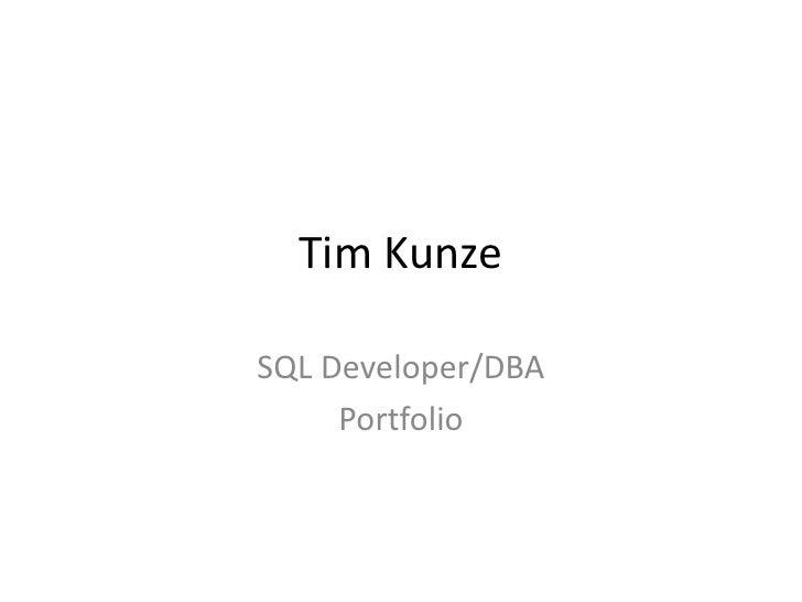 Tim Kunze<br />SQL Developer/DBA<br />Portfolio<br />
