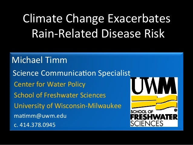 Climate  Change  Exacerbates     Rain-‐Related  Disease  Risk   Michael  Timm   Science  Communica<on...