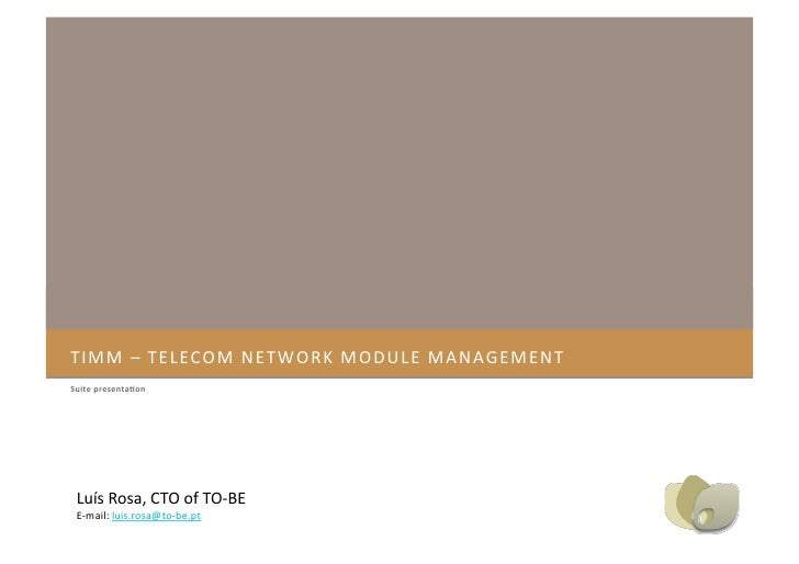 TIMM–TELECOMNETWORKMODULEMANAGEMENT Suitepresenta,on      LuísRosa,CTOofTO‐BE  E‐mail:luis.rosa@to‐be.pt
