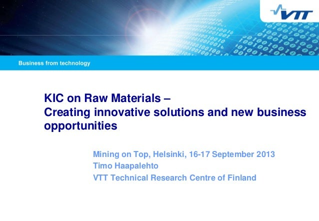 19/11/2013  1  KIC on Raw Materials – Creating innovative solutions and new business opportunities Mining on Top, Helsinki...