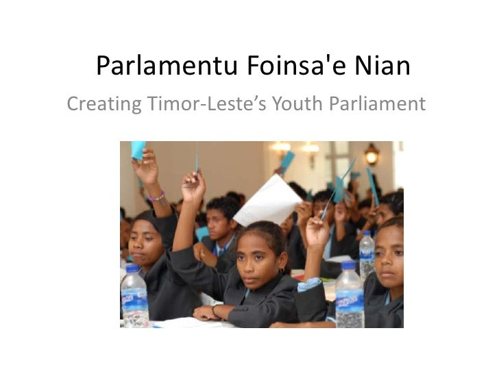 ParlamentuFoinsa'eNian<br />Creating Timor-Leste's Youth Parliament<br />