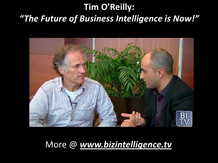 "Tim O'Reilly: <br />""The Future of Business Intelligence is Now!""<br />More @ www.bizintelligence.tv<br />"