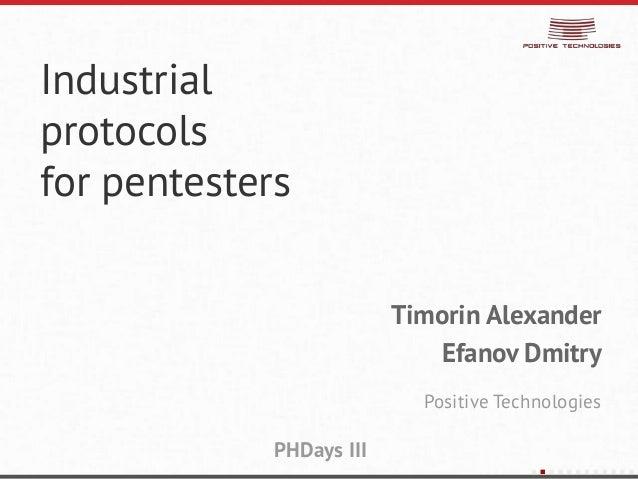 Alexander Timorin, Dmitry Efanov. Industrial protocols for pentesters
