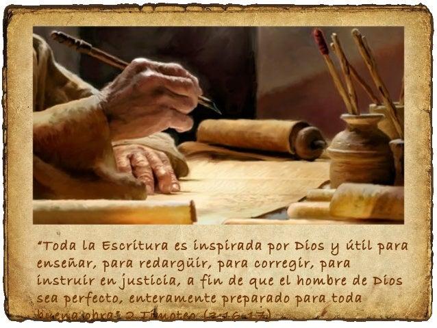 """""""Toda la Escritura es inspirada por Dios y útil para enseñar, para redargüir, para corregir, para instruir en justicia, a ..."""