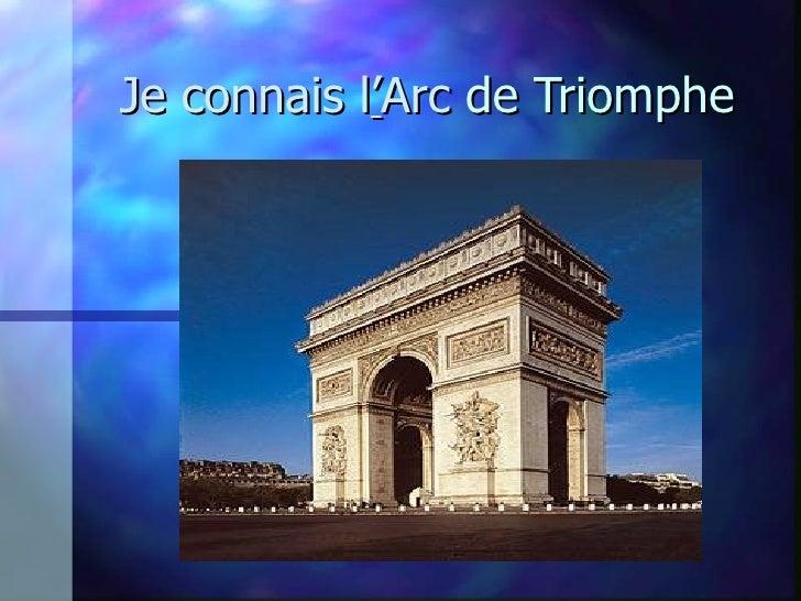 Je   connais l ' Arc  de Triomphe