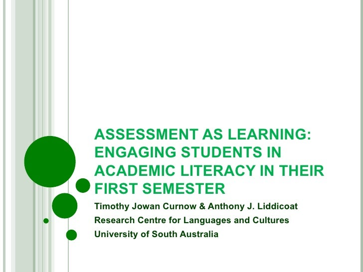 ASSESSMENT AS LEARNING: ENGAGING STUDENTS IN ACADEMIC LITERACY IN THEIR FIRST SEMESTER Timothy Jowan Curnow & Anthony J. L...
