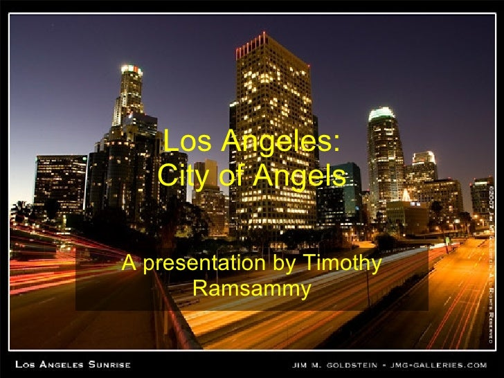 Los Angeles: City of Angels A presentation by Timothy Ramsammy