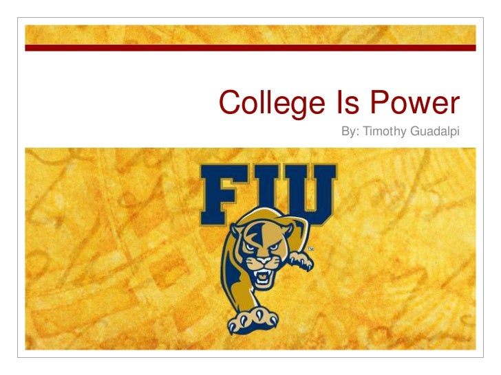 College Is Power        By: Timothy Guadalpi