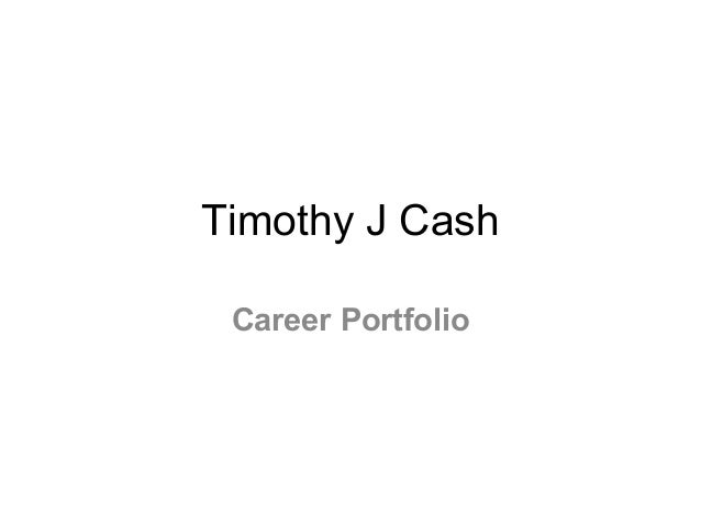 Timothy J Cash Career Portfolio