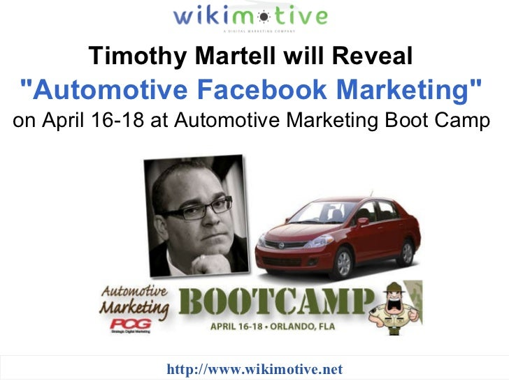 "Timothy Martell will Reveal   ""Automotive Facebook Marketing""   on April 16-18 at Automotive Marketing Boot Camp..."
