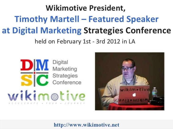 http://www.wikimotive.net Wikimotive President,  Timothy Martell – Featured Speaker atDigital Marketing  Strategies Confe...