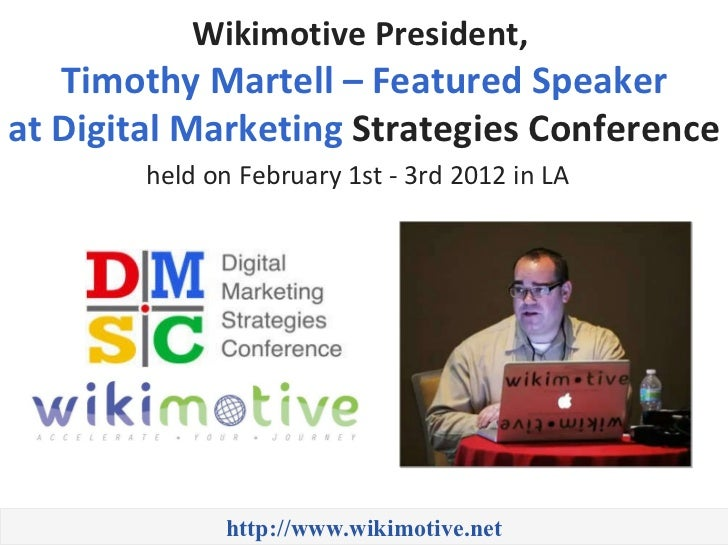 Wikimotive President, Timothy Martell – Featured Speaker at Digital Marketing Strategies Conference held on February 1st – 3rd 2012 LA