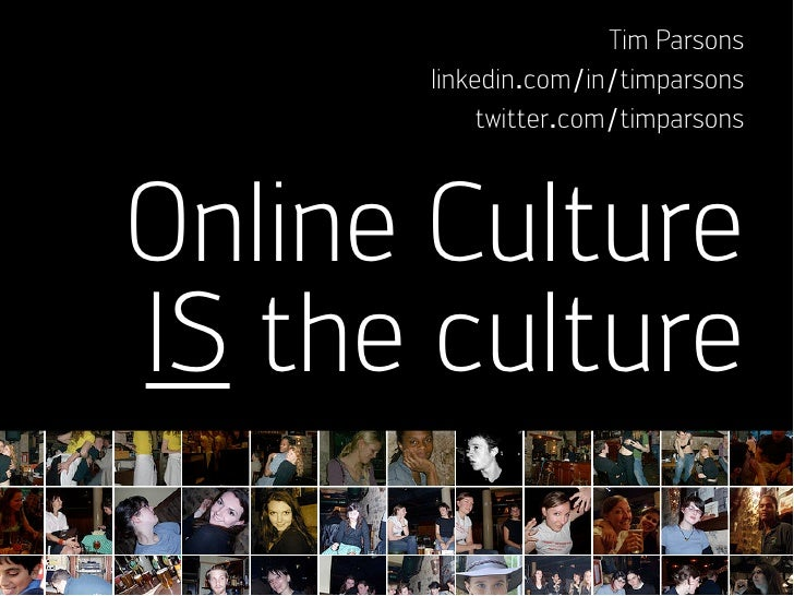 Tim Parsons       linkedin.com/in/timparsons            twitter.com/timparsons    Online Culture IS the culture
