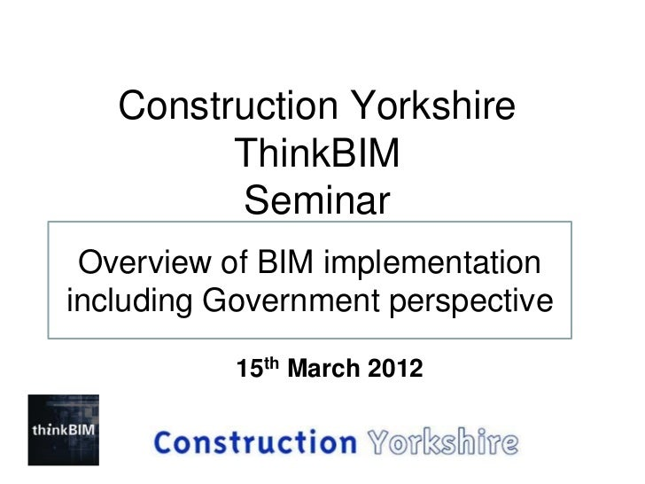 Construction Yorkshire         ThinkBIM         Seminar Overview of BIM implementationincluding Government perspective    ...