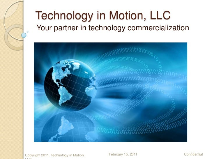 Technology in Motion, LLC      Your partner in technology commercializationCopyright 2011, Technology in Motion,   Februar...
