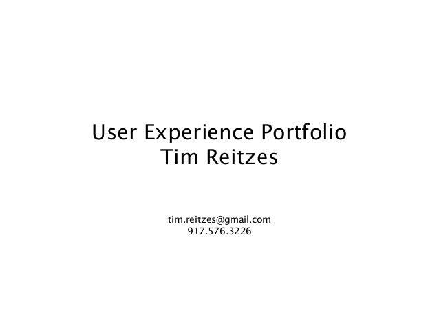 User Experience Portfolio Tim Reitzes tim.reitzes@gmail.com 917.576.3226