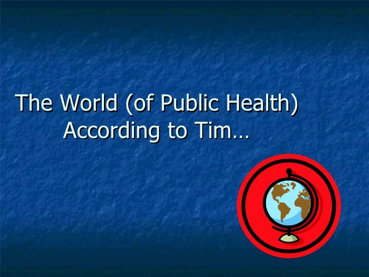 The World (of Public Health) According to Tim…