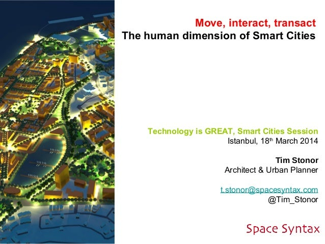 Technology is GREAT, Smart Cities Session Istanbul, 18th March 2014 Tim Stonor Architect & Urban Planner t.stonor@spacesyn...