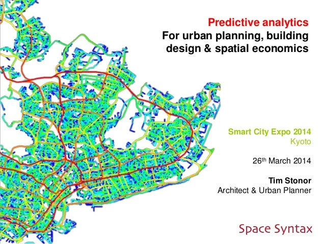 Predictive analytics For urban planning, building design & spatial economics Smart City Expo 2014 Kyoto 26th March 2014 Ti...