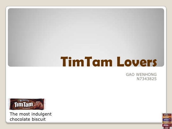 TimTam Lovers<br />GAO WENHONG<br />N7343825<br />The most indulgent chocolate biscuit<br />