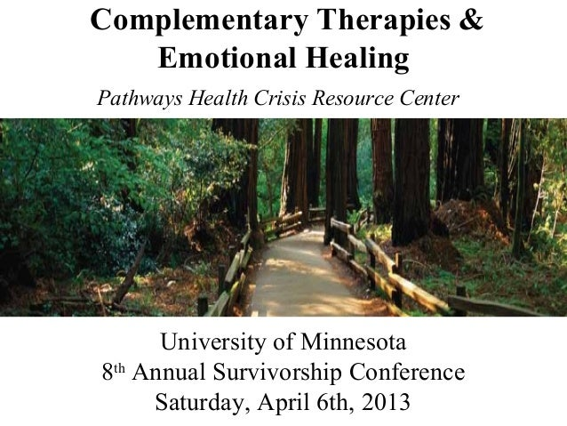Complementary Therapies &   Emotional HealingPathways Health Crisis Resource Center      University of Minnesota8th Annual...