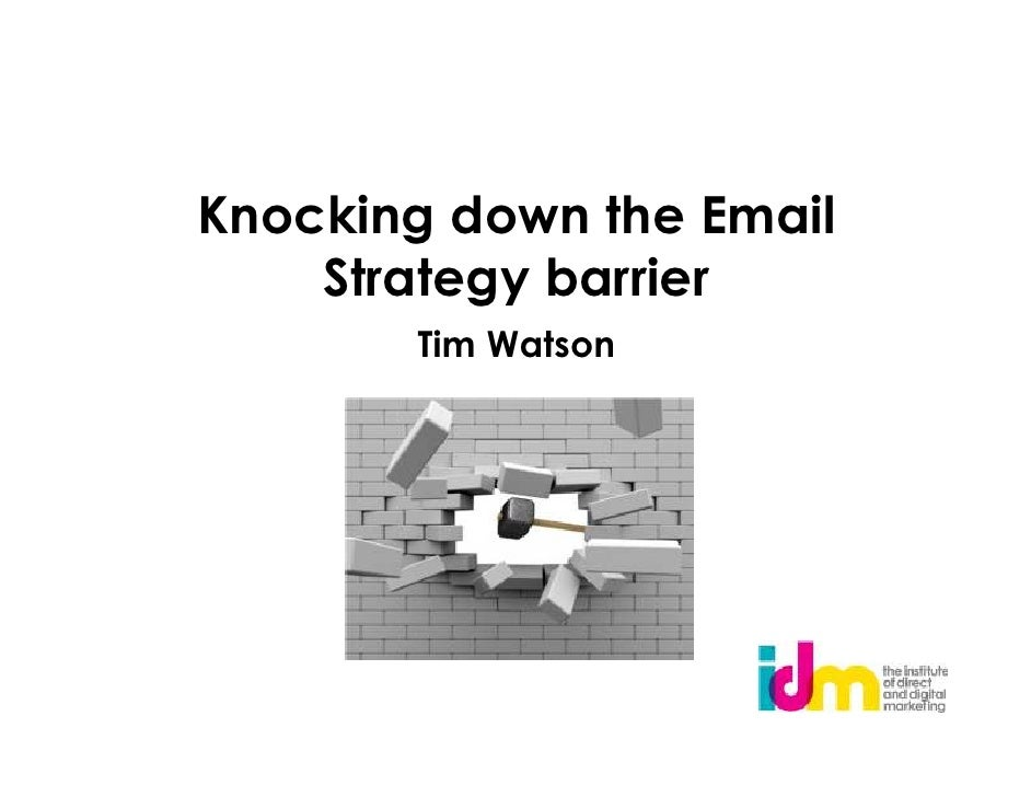 Knocking down the Email    Strategy barrier       Tim Watson