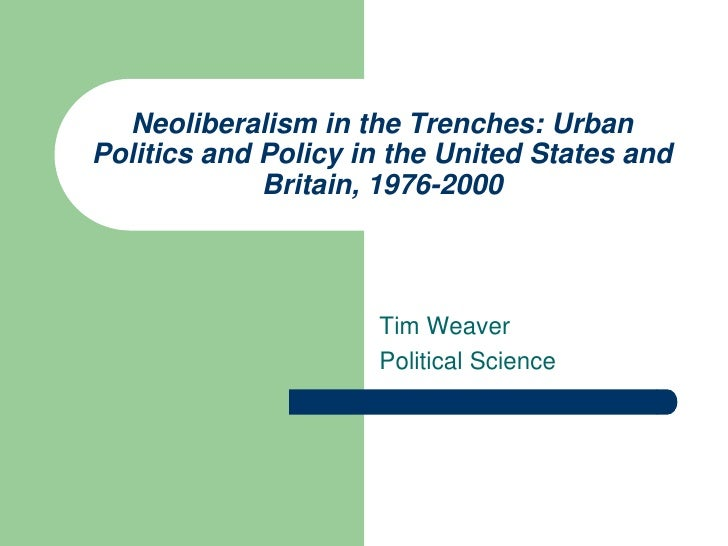 Neoliberalism in the Trenches: UrbanPolitics and Policy in the United States and             Britain, 1976-2000           ...