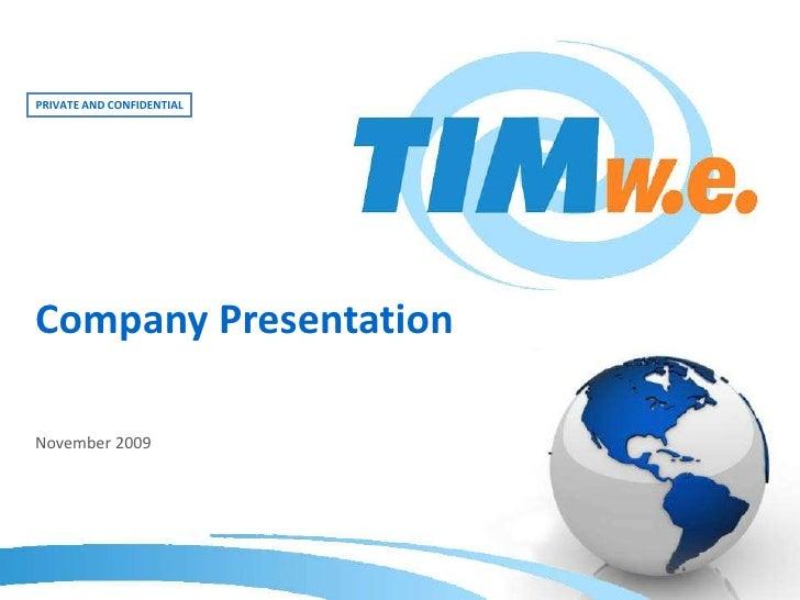 PRIVATE AND CONFIDENTIAL<br />Company Presentation<br />November 2009<br />