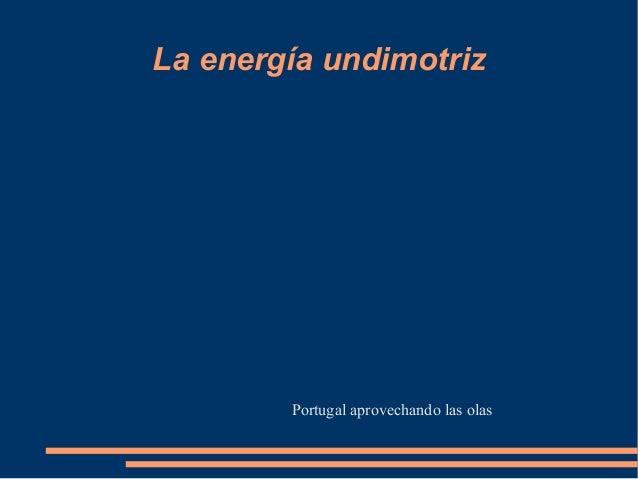 La energía undimotriz        Portugal aprovechando las olas