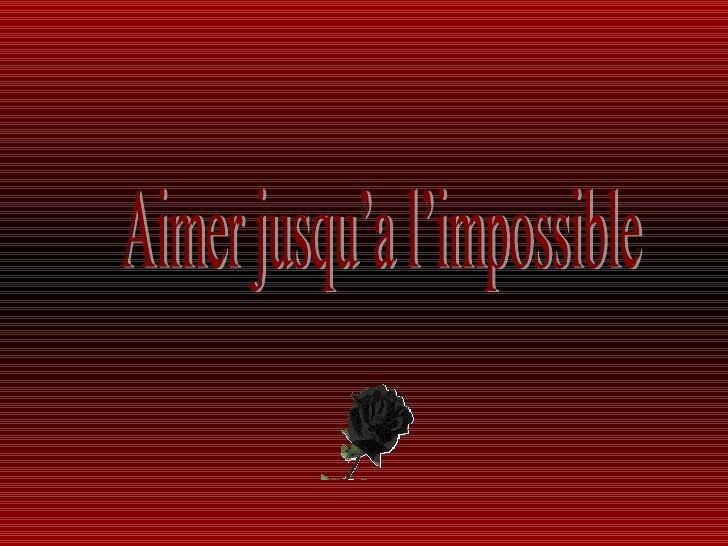 Aimer jusqu'a l'impossible